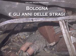 Copertina del volume Bologna e gli anni delle stragi (Archivio Camera Chiara foto Luciano Nadalini)